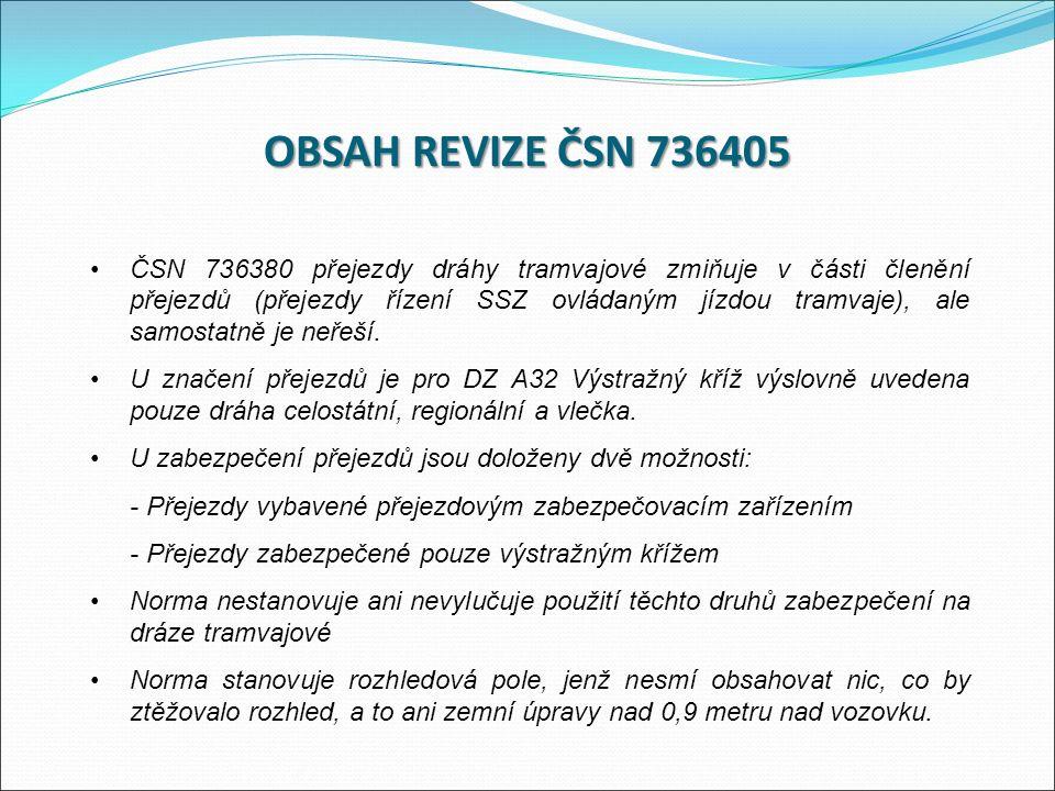 ČSN 736380 přejezdy dráhy tramvajové zmiňuje v části členění přejezdů (přejezdy řízení SSZ ovládaným jízdou tramvaje), ale samostatně je neřeší.