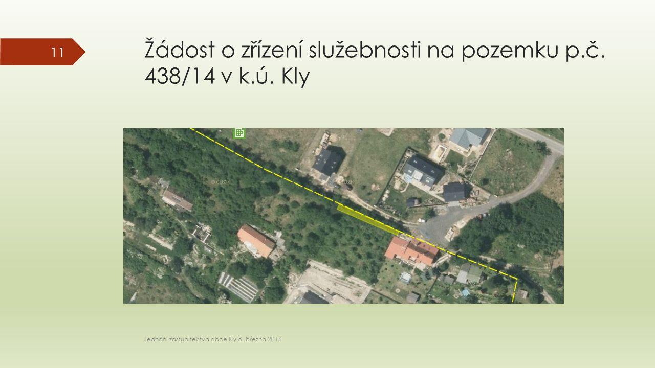 Jednání zastupitelstva obce Kly 8. března 2016 11 Žádost o zřízení služebnosti na pozemku p.č.