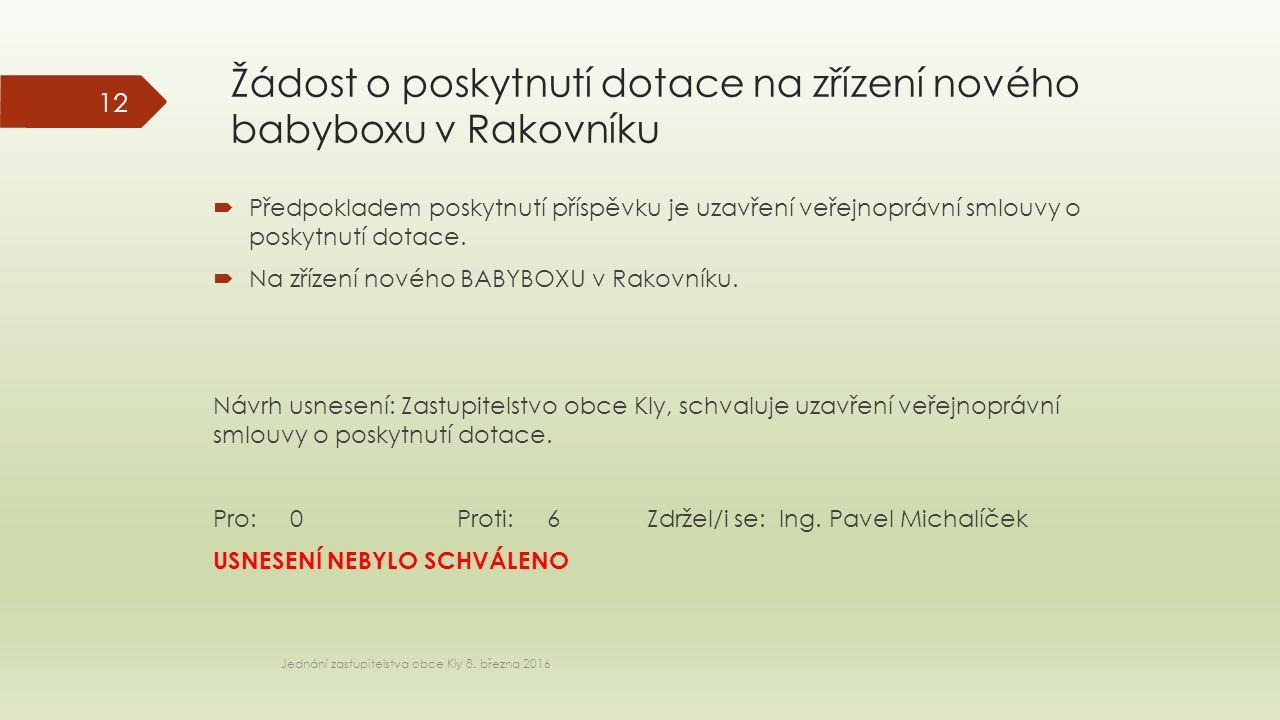 Žádost o poskytnutí dotace na zřízení nového babyboxu v Rakovníku Jednání zastupitelstva obce Kly 8.