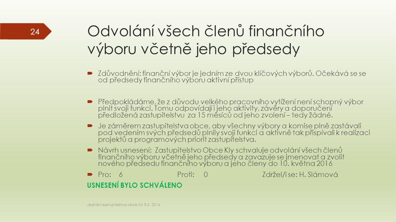 Odvolání všech členů finančního výboru včetně jeho předsedy  Zdůvodnění: finanční výbor je jedním ze dvou klíčových výborů.