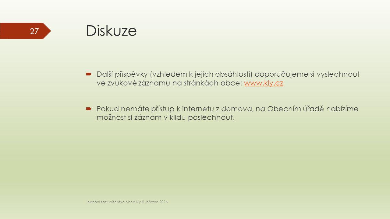 Diskuze  Další příspěvky (vzhledem k jejich obsáhlosti) doporučujeme si vyslechnout ve zvukové záznamu na stránkách obce: www.kly.czwww.kly.cz  Pokud nemáte přístup k internetu z domova, na Obecním úřadě nabízíme možnost si záznam v klidu poslechnout.