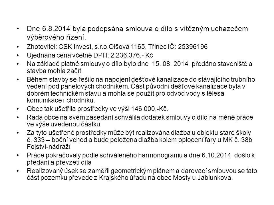Zhotovitel: CSK Invest, s.r.o.Olšová 1165, Třinec IČ: 25396196 Ujednána cena včetně DPH: 2.236.376,- Kč Na základě platné smlouvy o dílo bylo dne 15.