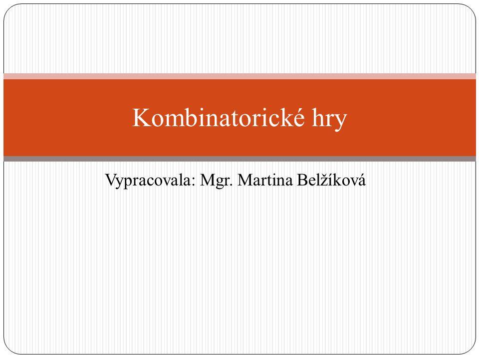 Vypracovala: Mgr. Martina Belžíková Kombinatorické hry