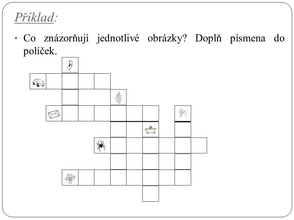 Příklad: Co znázorňují jednotlivé obrázky? Doplň písmena do políček.