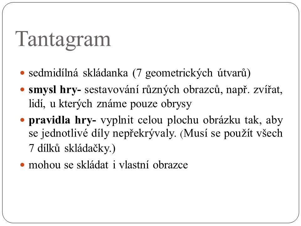 Tantagram sedmidílná skládanka (7 geometrických útvarů) smysl hry- sestavování různých obrazců, např.