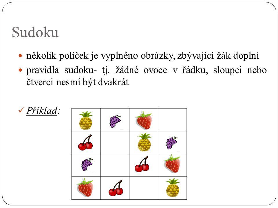 Sudoku několik políček je vyplněno obrázky, zbývající žák doplní pravidla sudoku- tj. žádné ovoce v řádku, sloupci nebo čtverci nesmí být dvakrát Přík