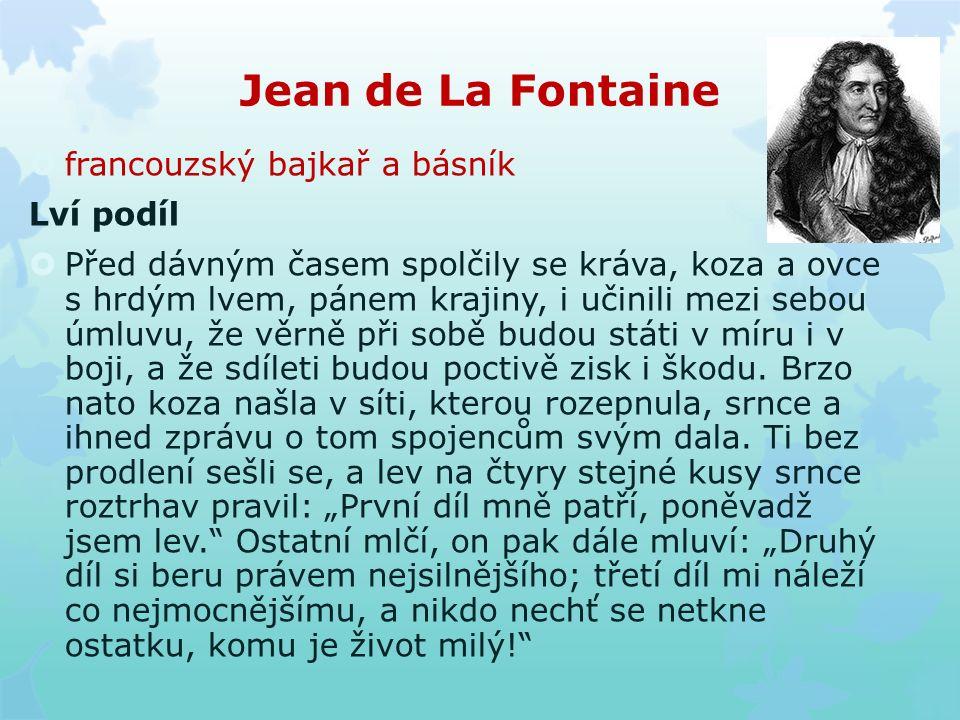 Jean de La Fontaine  francouzský bajkař a básník Lví podíl  Před dávným časem spolčily se kráva, koza a ovce s hrdým lvem, pánem krajiny, i učinili