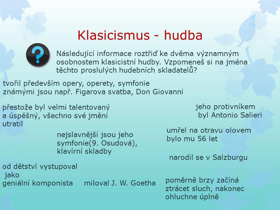 Klasicismus - hudba Následující informace roztřiď ke dvěma významným osobnostem klasicistní hudby. Vzpomeneš si na jména těchto proslulých hudebních s