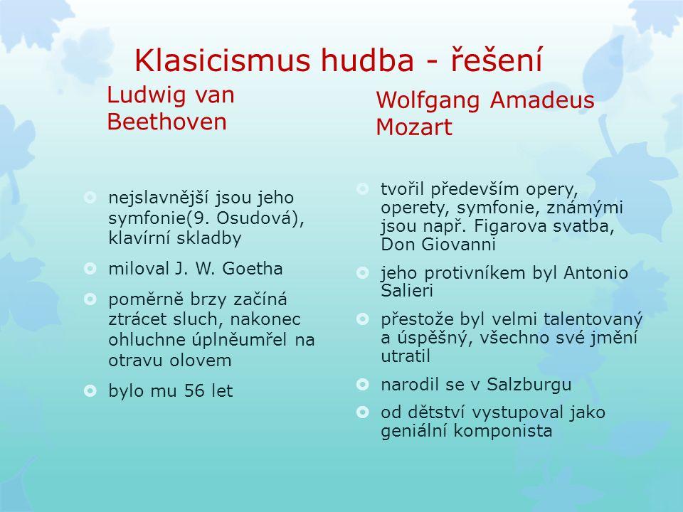 Klasicismus hudba - řešení Ludwig van Beethoven  nejslavnější jsou jeho symfonie(9.