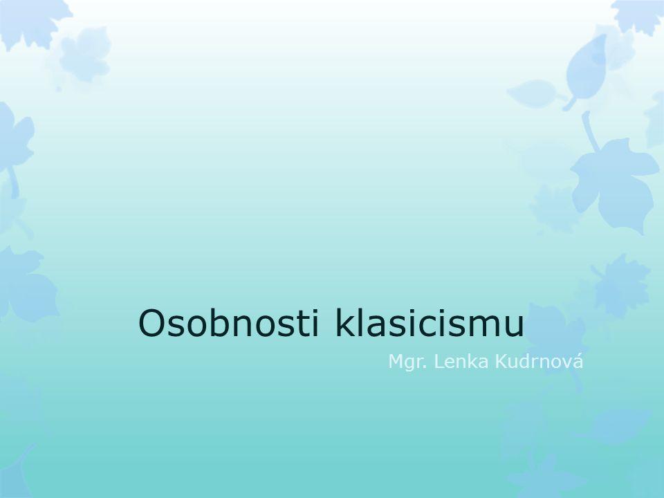 Osobnosti klasicismu Mgr. Lenka Kudrnová