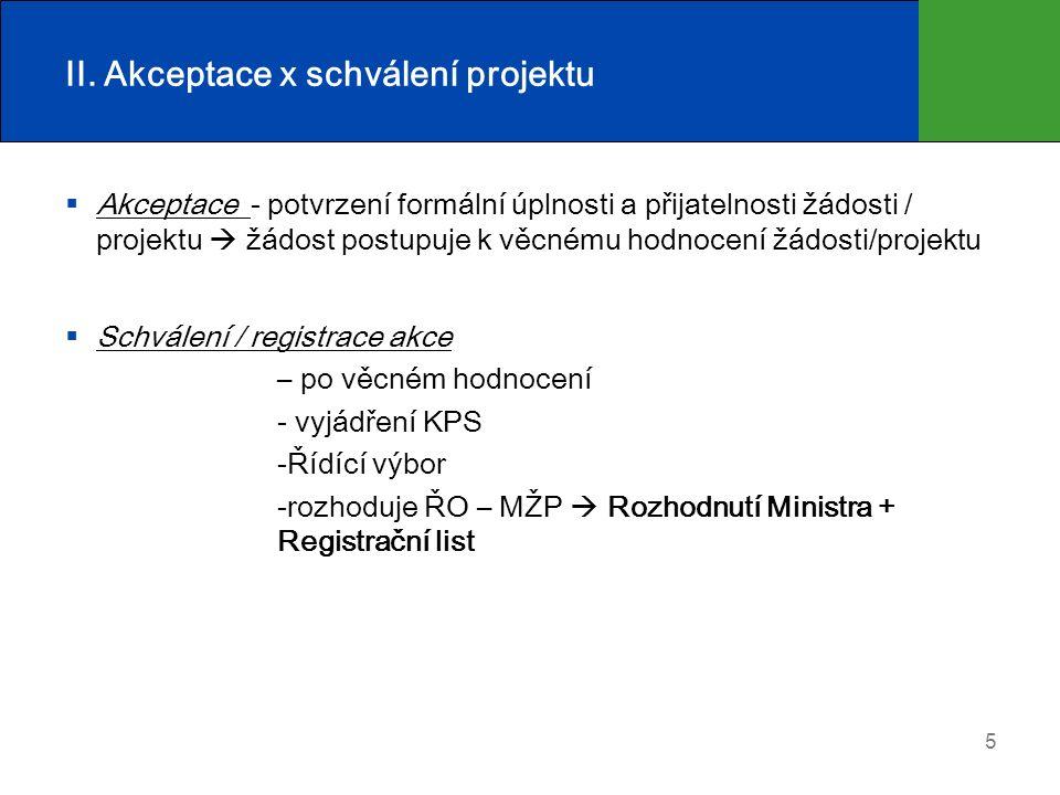 II. Akceptace x schválení projektu  Akceptace - potvrzení formální úplnosti a přijatelnosti žádosti / projektu  žádost postupuje k věcnému hodnocení