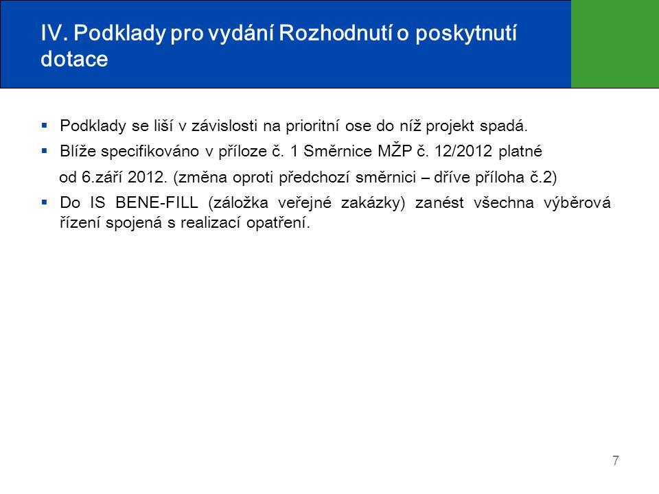 7 IV. Podklady pro vydání Rozhodnutí o poskytnutí dotace  Podklady se liší v závislosti na prioritní ose do níž projekt spadá.  Blíže specifikováno