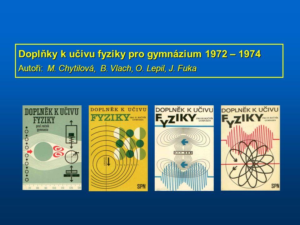Doplňky k učivu fyziky pro gymnázium 1972 – 1974 Autoři: M. Chytilová, B. Vlach, O. Lepil, J. Fuka