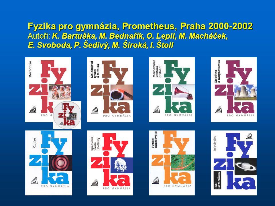 Fyzika pro gymnázia, Prometheus, Praha 2000-2002 Autoři: K.