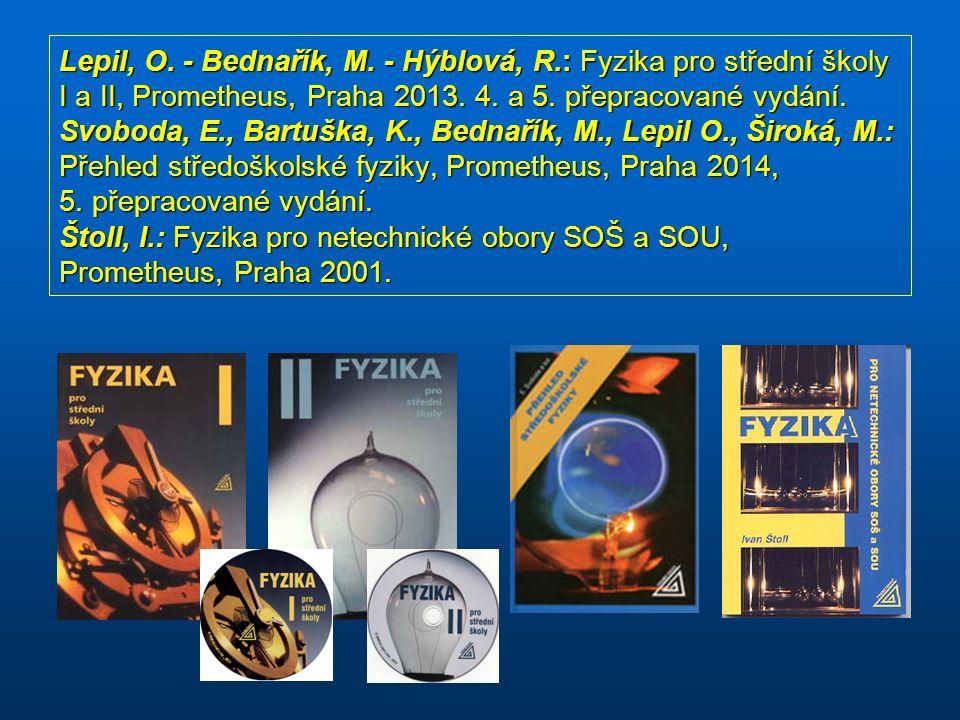 Lepil, O. - Bednařík, M. - Hýblová, R.: Fyzika pro střední školy I a II, Prometheus, Praha 2013.