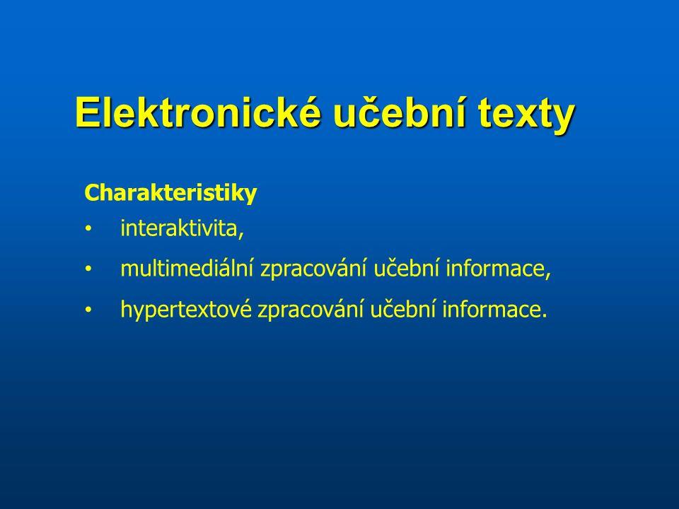 Elektronické učební texty Charakteristiky interaktivita, multimediální zpracování učební informace, hypertextové zpracování učební informace.