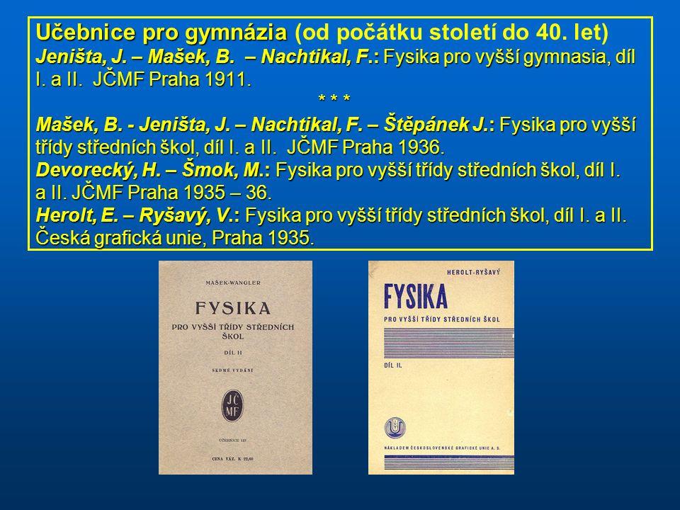 Učebnice pro gymnázia Jeništa, J. – Mašek, B. – Nachtikal, F.: Fysika pro vyšší gymnasia, díl I.