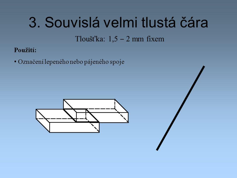 3. Souvislá velmi tlustá čára Tloušťka: 1,5 ‒ 2 mm fixem Použití: Označení lepeného nebo pájeného spoje