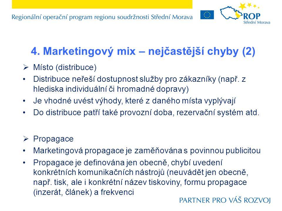 4. Marketingový mix – nejčastější chyby (2)  Místo (distribuce) Distribuce neřeší dostupnost služby pro zákazníky (např. z hlediska individuální či h