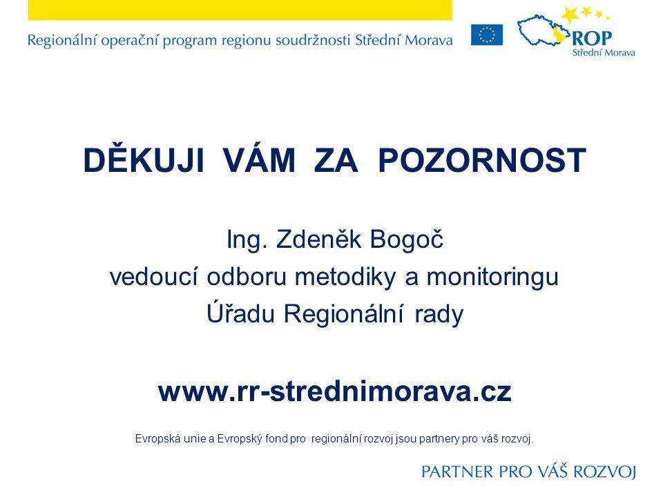 DĚKUJI VÁM ZA POZORNOST Ing. Zdeněk Bogoč vedoucí odboru metodiky a monitoringu Úřadu Regionální rady www.rr-strednimorava.cz Evropská unie a Evropský