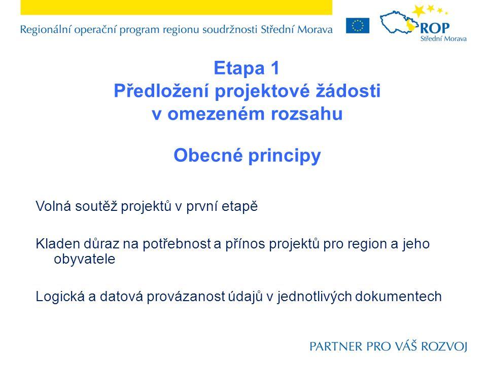 Obecné principy Volná soutěž projektů v první etapě Kladen důraz na potřebnost a přínos projektů pro region a jeho obyvatele Logická a datová provázanost údajů v jednotlivých dokumentech Etapa 1 Předložení projektové žádosti v omezeném rozsahu