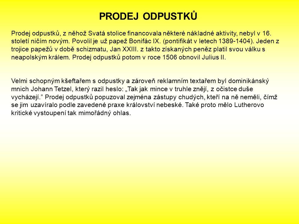 PRODEJ ODPUSTKŮ Prodej odpustků, z něhož Svatá stolice financovala některé nákladné aktivity, nebyl v 16. století ničím novým. Povolil je už papež Bon