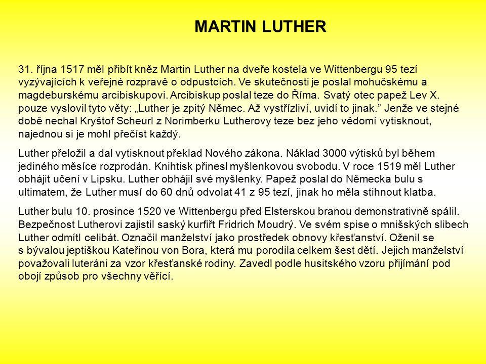 MARTIN LUTHER 31. října 1517 měl přibít kněz Martin Luther na dveře kostela ve Wittenbergu 95 tezí vyzývajících k veřejné rozpravě o odpustcích. Ve sk