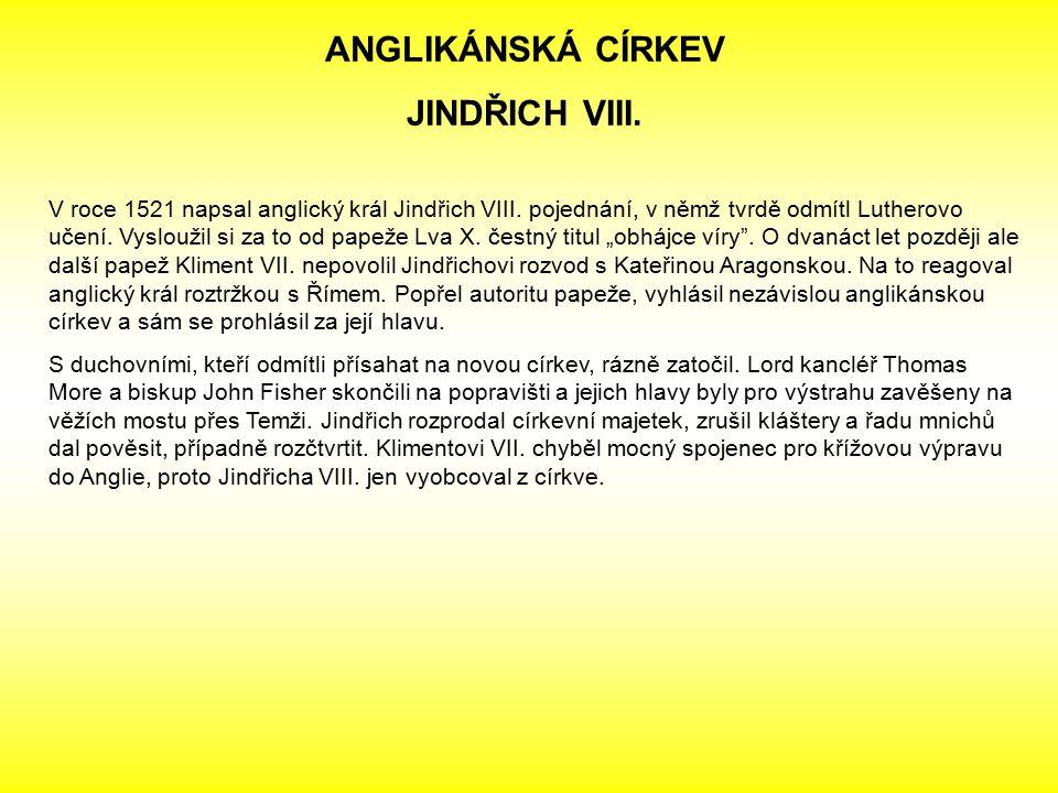 ANGLIKÁNSKÁ CÍRKEV JINDŘICH VIII. V roce 1521 napsal anglický král Jindřich VIII. pojednání, v němž tvrdě odmítl Lutherovo učení. Vysloužil si za to o