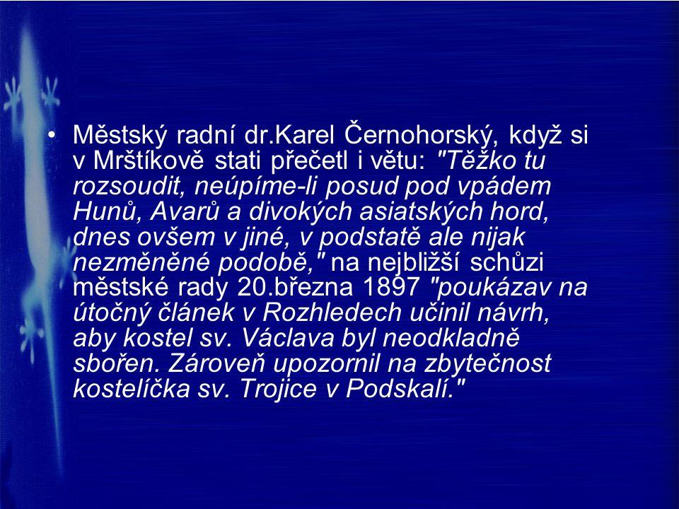 Městský radní dr.Karel Černohorský, když si v Mrštíkově stati přečetl i větu: Těžko tu rozsoudit, neúpíme-li posud pod vpádem Hunů, Avarů a divokých asiatských hord, dnes ovšem v jiné, v podstatě ale nijak nezměněné podobě, na nejbližší schůzi městské rady 20.března 1897 poukázav na útočný článek v Rozhledech učinil návrh, aby kostel sv.