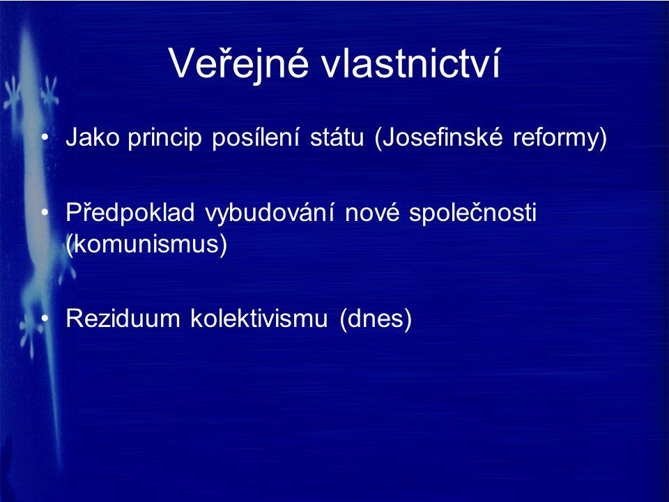 Veřejné vlastnictví Jako princip posílení státu (Josefinské reformy) Předpoklad vybudování nové společnosti (komunismus) Reziduum kolektivismu (dnes)