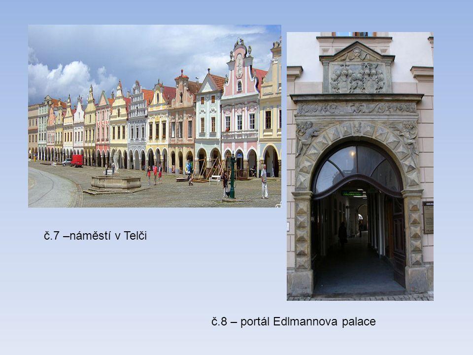č.7 –náměstí v Telči č.8 – portál Edlmannova palace