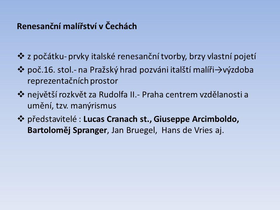 Renesanční malířství v Čechách  z počátku- prvky italské renesanční tvorby, brzy vlastní pojetí  poč.16.