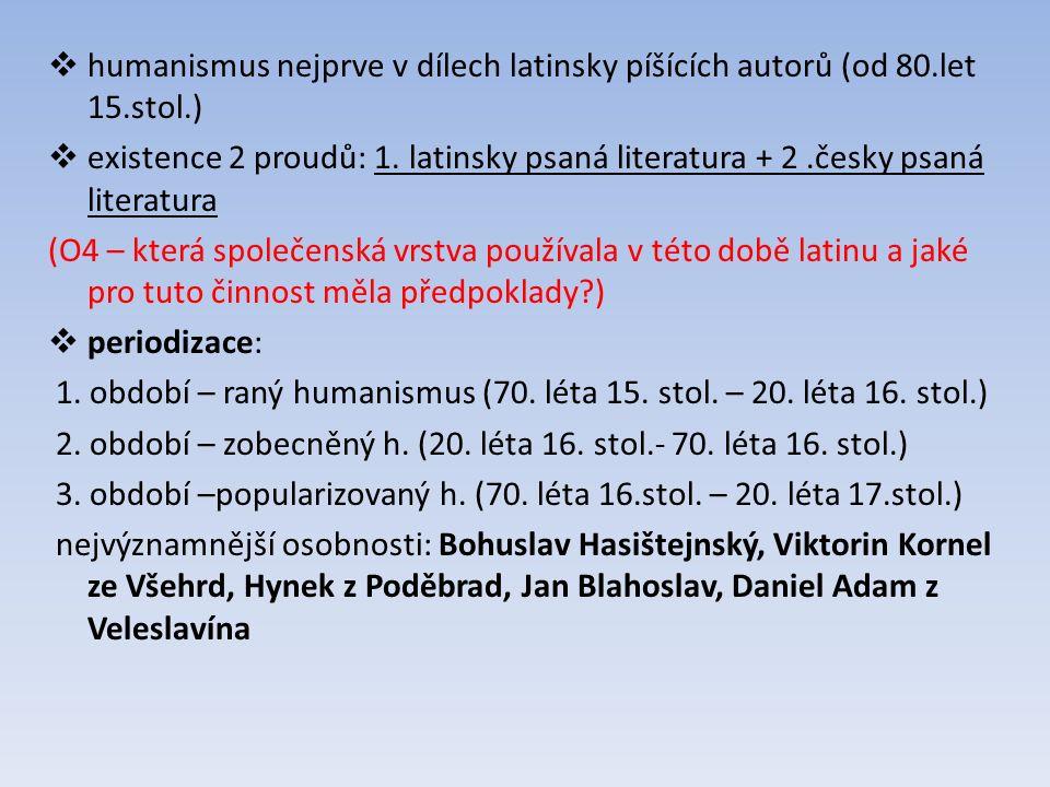  humanismus nejprve v dílech latinsky píšících autorů (od 80.let 15.stol.)  existence 2 proudů: 1.