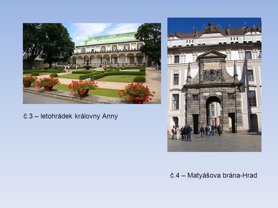 č.3 – letohrádek královny Anny č.4 – Matyášova brána-Hrad