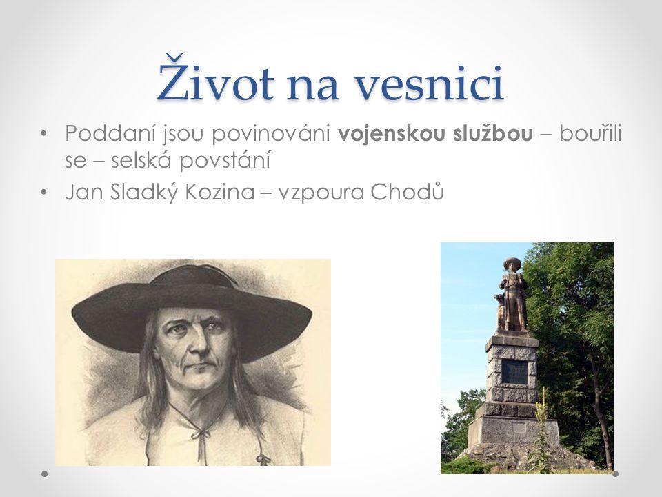 Život na vesnici Poddaní jsou povinováni vojenskou službou – bouřili se – selská povstání Jan Sladký Kozina – vzpoura Chodů