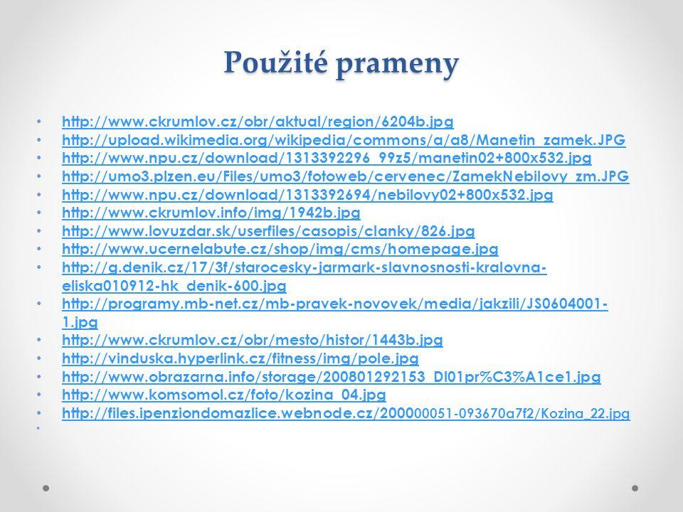 Použité prameny http://www.ckrumlov.cz/obr/aktual/region/6204b.jpg http://upload.wikimedia.org/wikipedia/commons/a/a8/Manetin_zamek.JPG http://www.npu