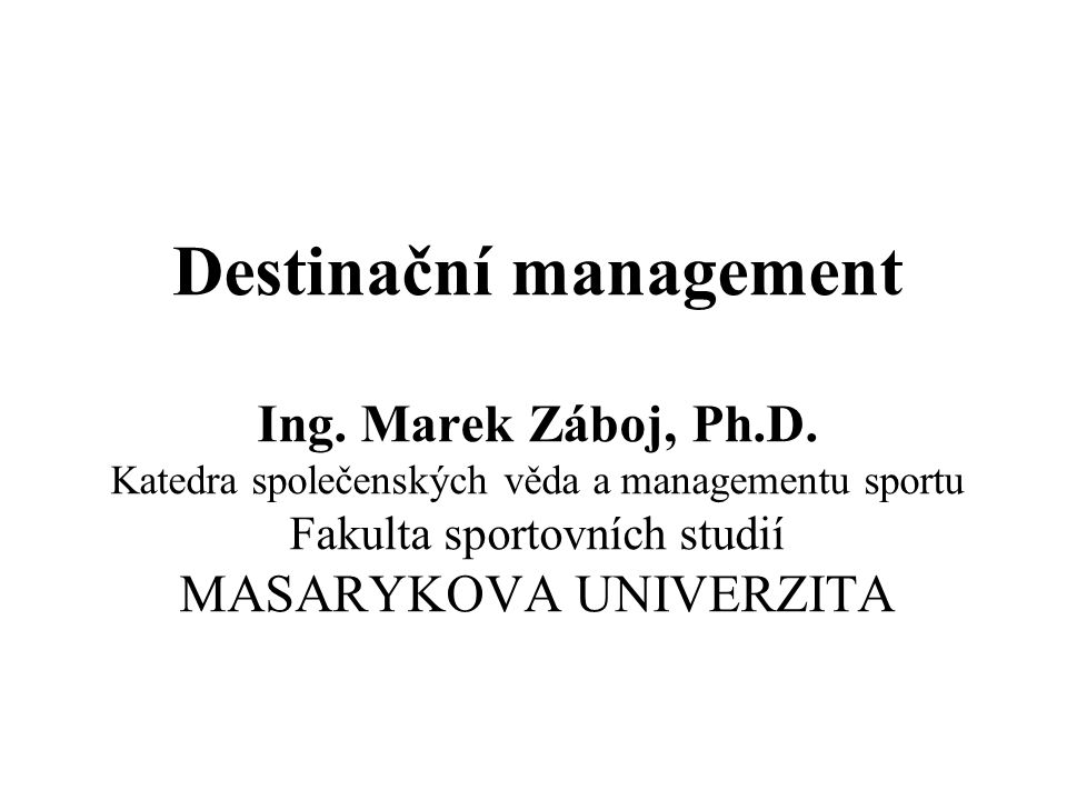 Destinační management Ing. Marek Záboj, Ph.D.