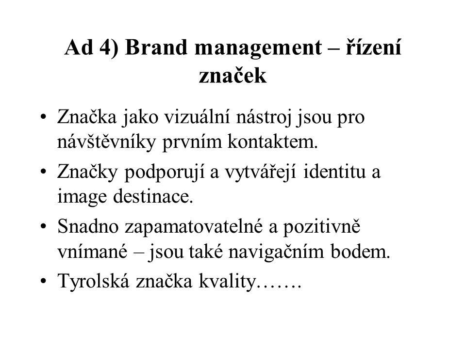 Ad 4) Brand management – řízení značek Značka jako vizuální nástroj jsou pro návštěvníky prvním kontaktem.
