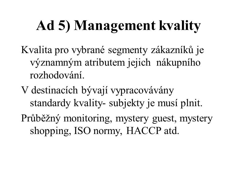 Ad 5) Management kvality Kvalita pro vybrané segmenty zákazníků je významným atributem jejich nákupního rozhodování.