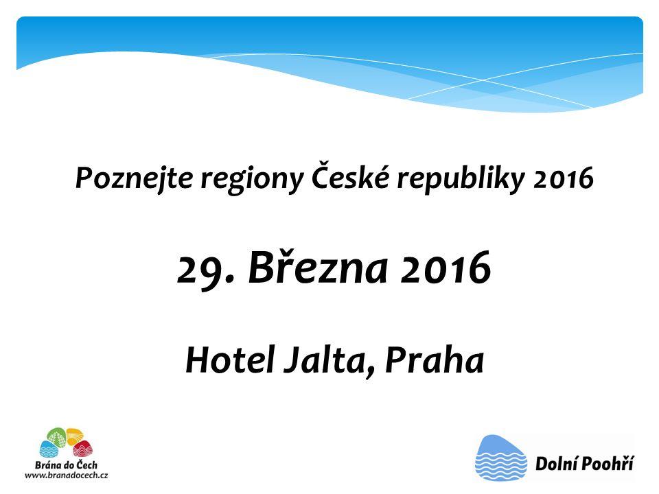 Poznejte regiony České republiky 2016 29. Března 2016 Hotel Jalta, Praha