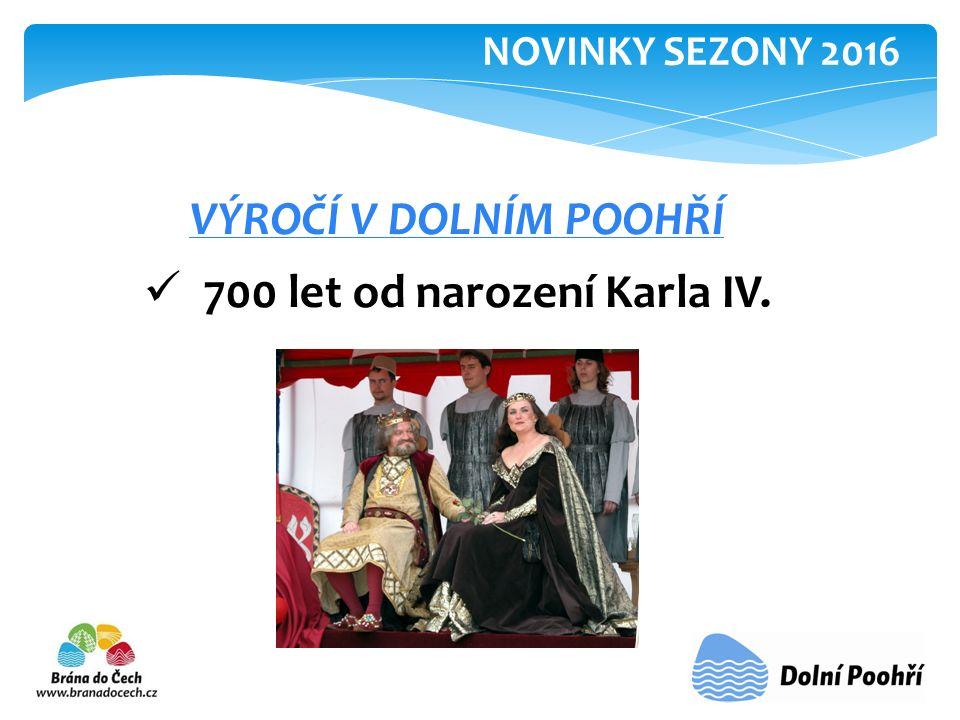 VÝROČÍ V DOLNÍM POOHŘÍ 700 let od narození Karla IV. NOVINKY SEZONY 2016
