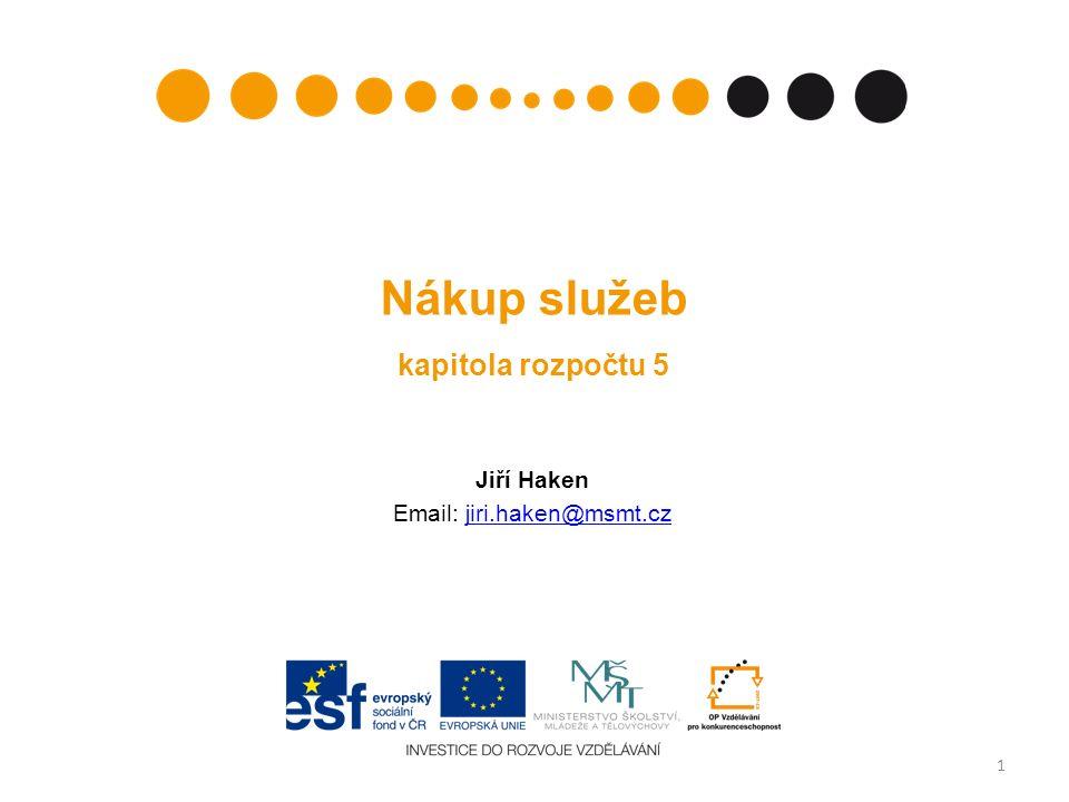 Nákup služeb kapitola rozpočtu 5 Jiří Haken Email: jiri.haken@msmt.czjiri.haken@msmt.cz 1