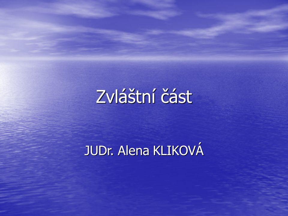 Zvláštní část JUDr. Alena KLIKOVÁ