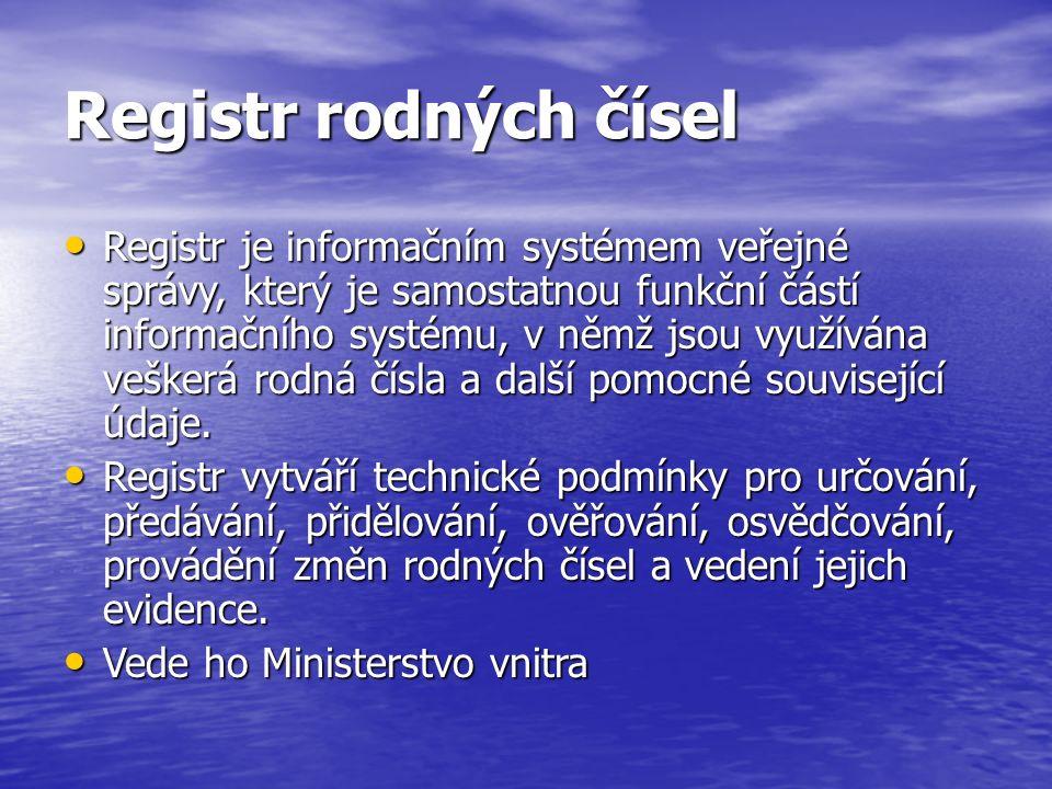 Registr rodných čísel Registr je informačním systémem veřejné správy, který je samostatnou funkční částí informačního systému, v němž jsou využívána veškerá rodná čísla a další pomocné související údaje.