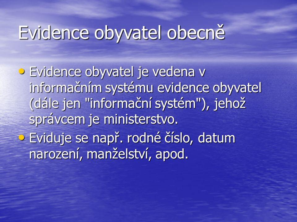 Evidence obyvatel obecně Evidence obyvatel je vedena v informačním systému evidence obyvatel (dále jen informační systém ), jehož správcem je ministerstvo.