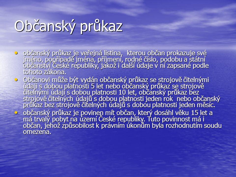 Občanský průkaz občanský průkaz je veřejná listina, kterou občan prokazuje své jméno, popřípadě jména, příjmení, rodné číslo, podobu a státní občanství České republiky, jakož i další údaje v ní zapsané podle tohoto zákona.