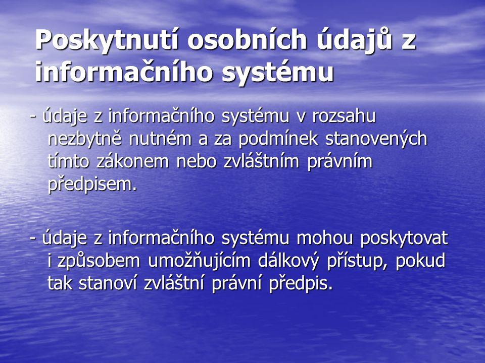 Poskytnutí osobních údajů z informačního systému - údaje z informačního systému v rozsahu nezbytně nutném a za podmínek stanovených tímto zákonem nebo zvláštním právním předpisem.