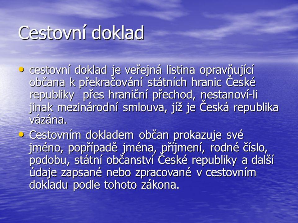 Cestovní doklad cestovní doklad je veřejná listina opravňující občana k překračování státních hranic České republiky přes hraniční přechod, nestanoví-li jinak mezinárodní smlouva, jíž je Česká republika vázána.