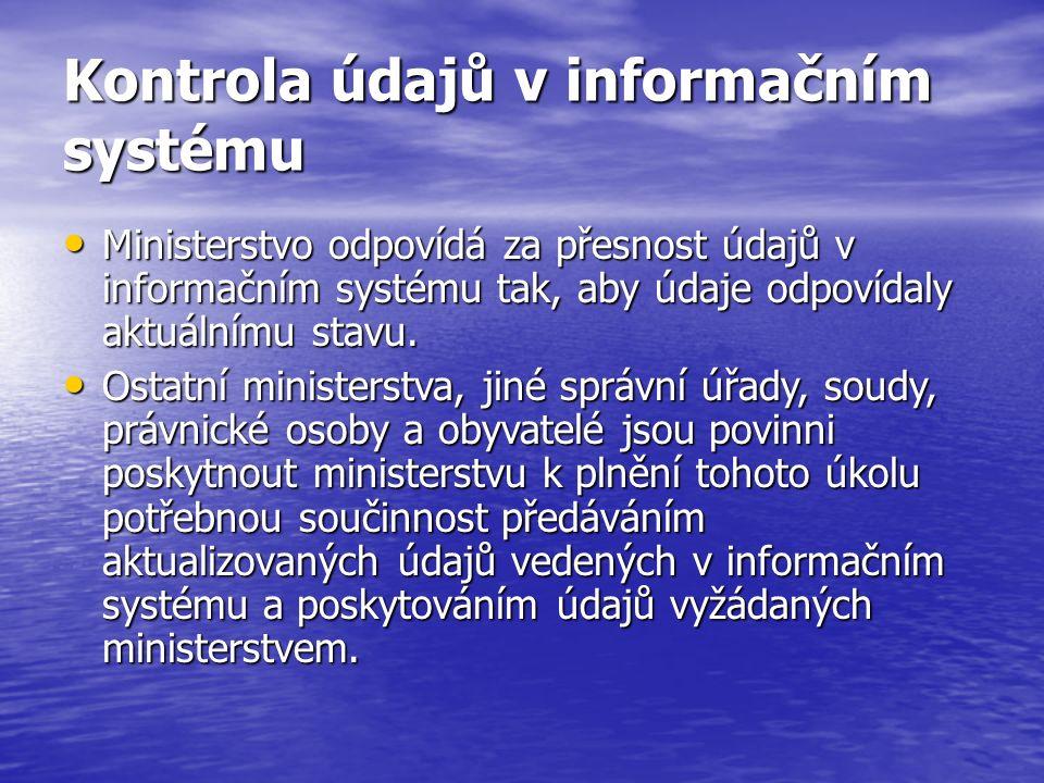 Kontrola údajů v informačním systému Ministerstvo odpovídá za přesnost údajů v informačním systému tak, aby údaje odpovídaly aktuálnímu stavu.