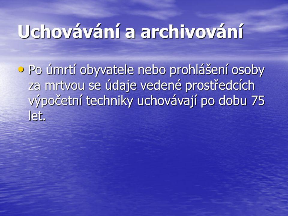 Uchovávání a archivování Po úmrtí obyvatele nebo prohlášení osoby za mrtvou se údaje vedené prostředcích výpočetní techniky uchovávají po dobu 75 let.